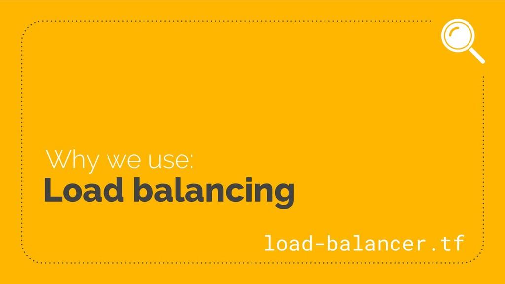 Load balancing Why we use: load-balancer.tf