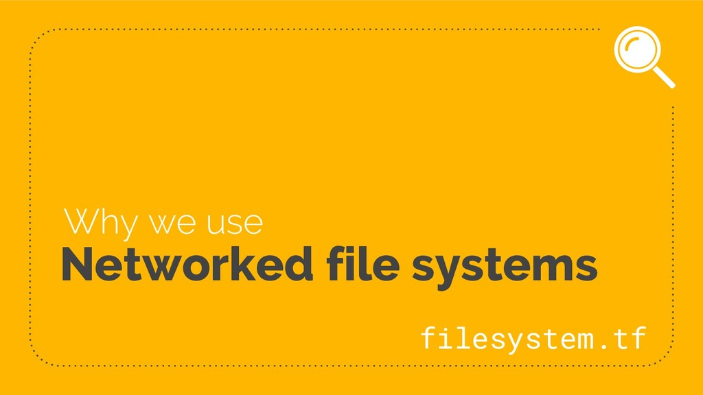 Networked file systems Why we use filesystem.tf