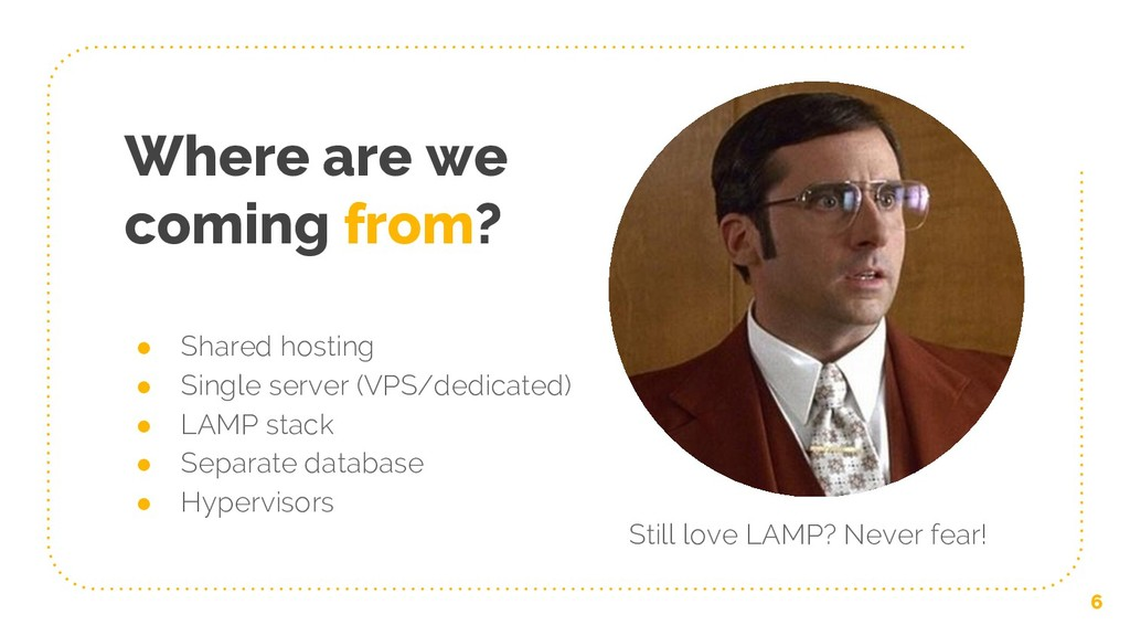 Where are we coming from? ● Shared hosting ● Si...
