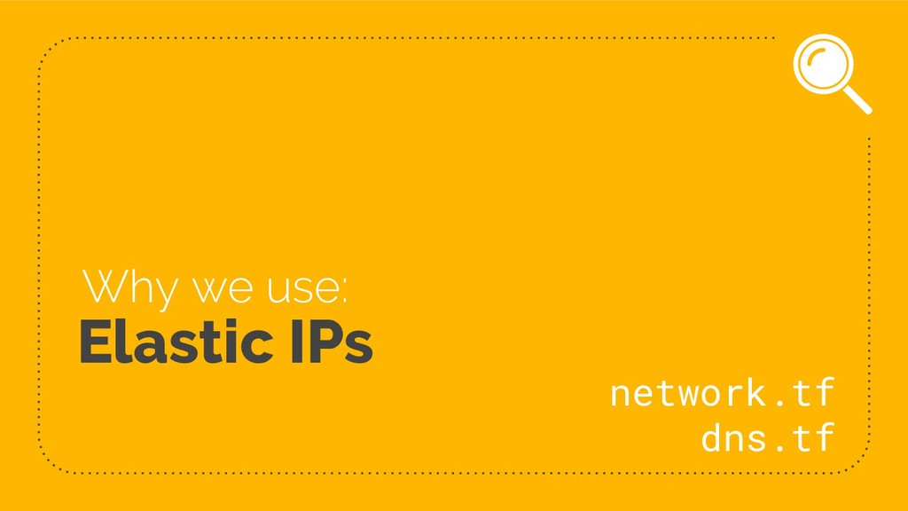Elastic IPs Why we use: network.tf dns.tf