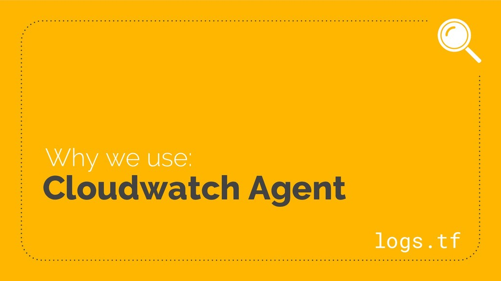 Cloudwatch Agent Why we use: logs.tf