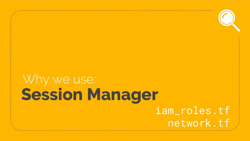 Session Manager Why we use: iam_roles.tf networ...