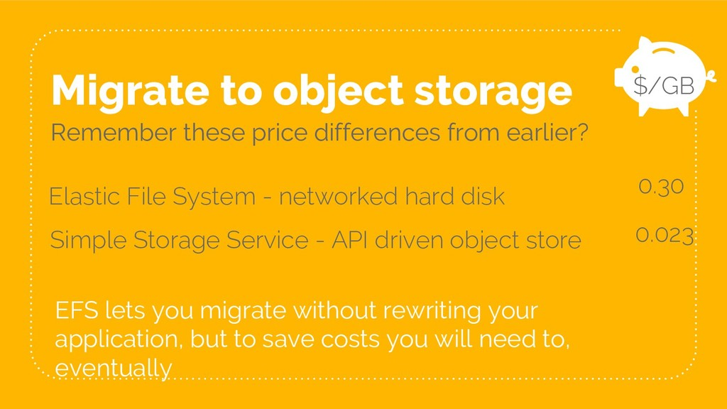 Migrate to object storage Remember these price ...