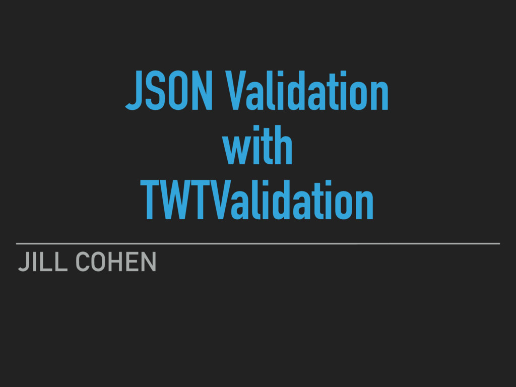 JSON Validation with TWTValidation JILL COHEN