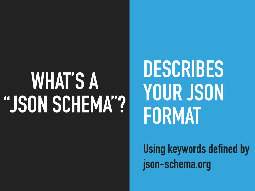 DESCRIBES YOUR JSON FORMAT Using keywords defin...