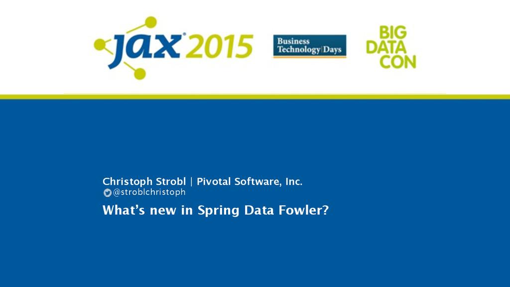 Christoph Strobl | Pivotal Software, Inc. What'...