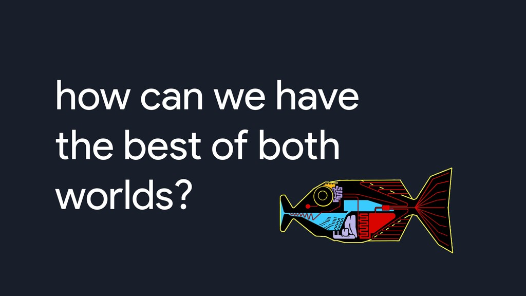 how can we have the best of both worlds?