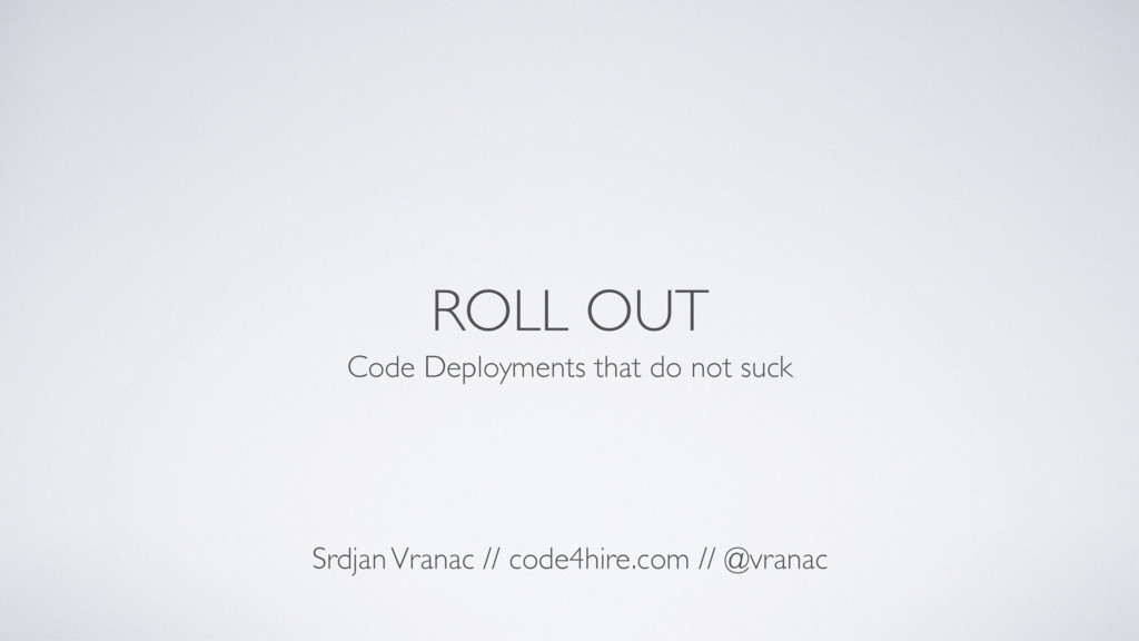 ROLL OUT Code Deployments that do not suck Srdj...