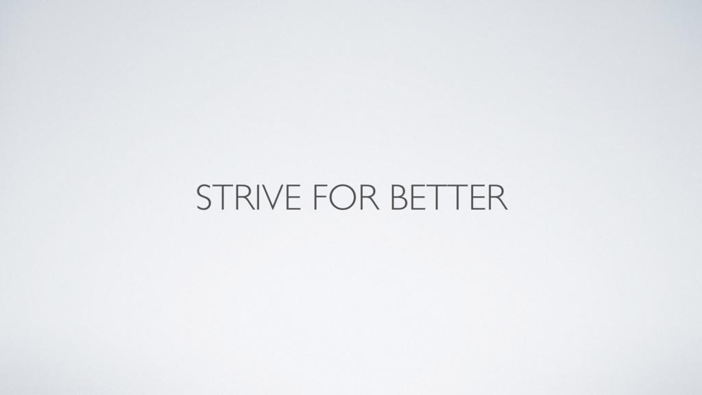 STRIVE FOR BETTER