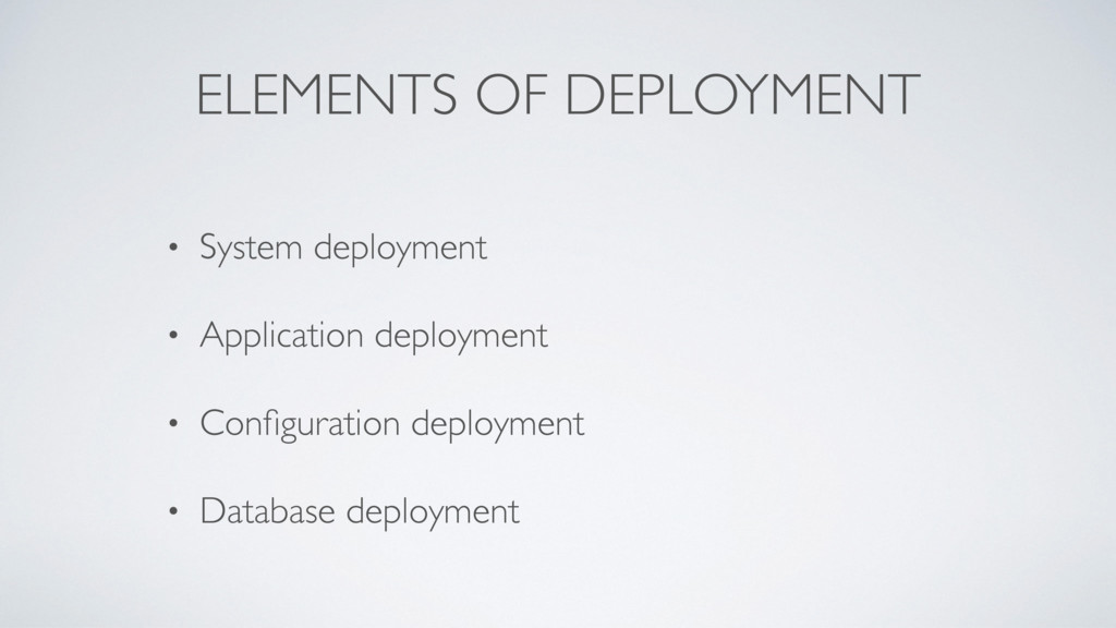 ELEMENTS OF DEPLOYMENT • System deployment • Ap...