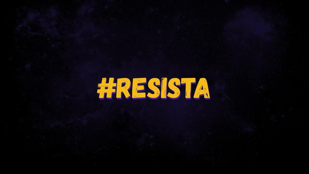 #resista #resista