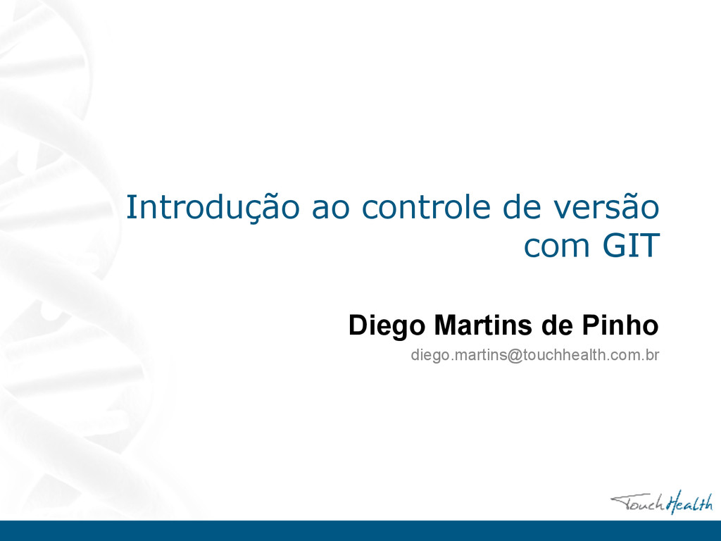 Introdução ao controle de versão com GIT Diego ...