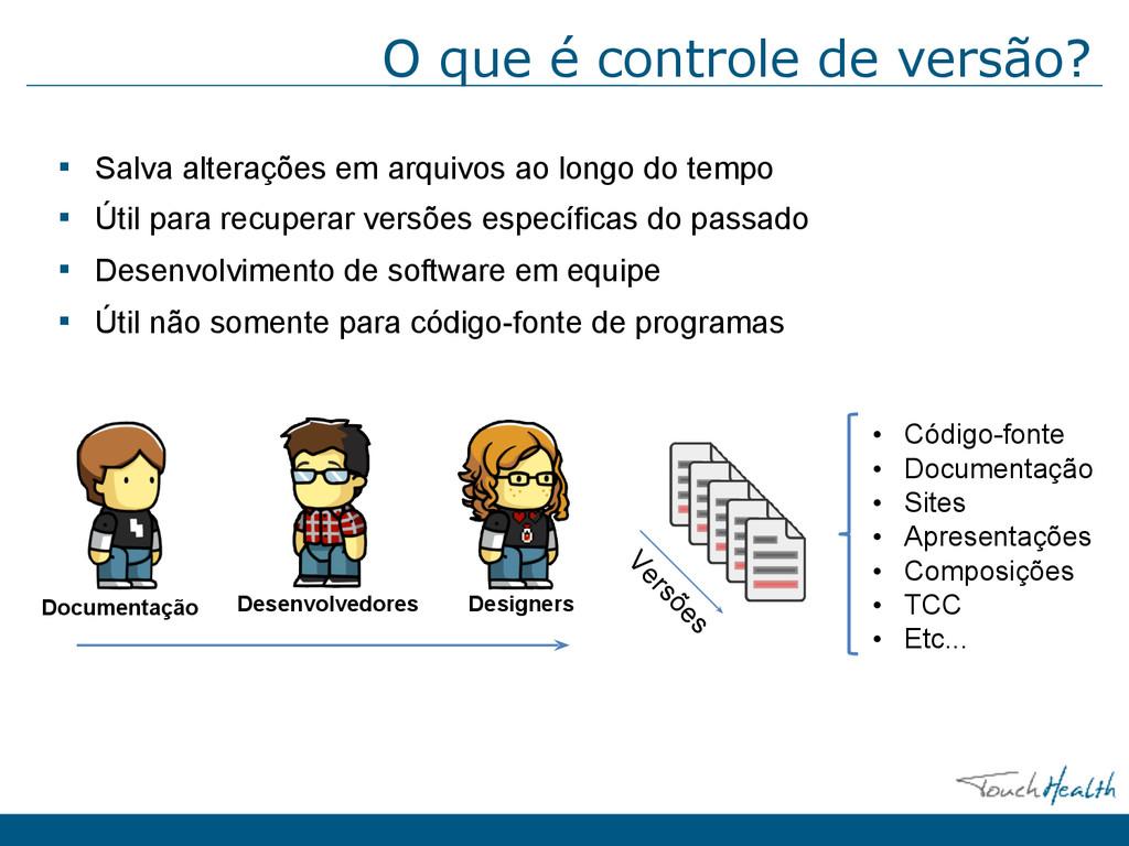 O que é controle de versão? ▪ Salva alterações ...