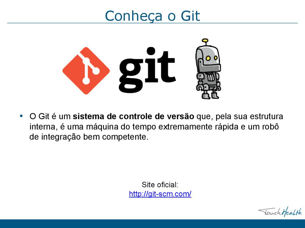Conheça o Git ▪ O Git é um sistema de controle ...