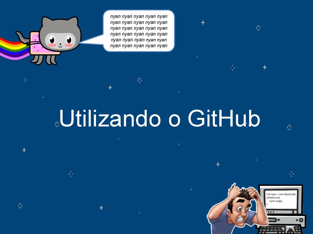 Utilizando o GitHub nyan nyan nyan nyan nyan ny...