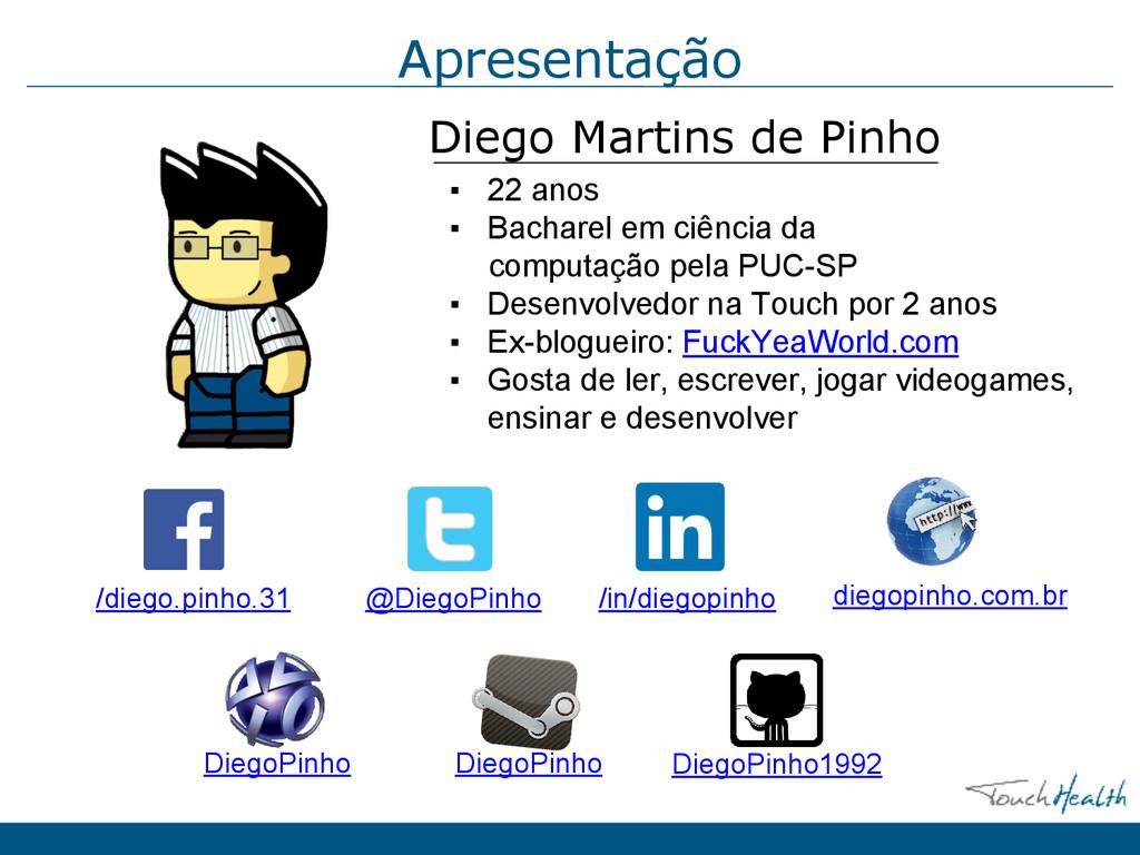 Apresentação Diego Martins de Pinho ▪ 22 anos ▪...