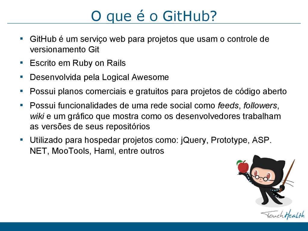 O que é o GitHub? ▪ GitHub é um serviço web par...