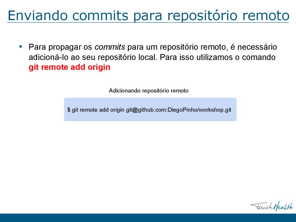 Enviando commits para repositório remoto ▪ Para...