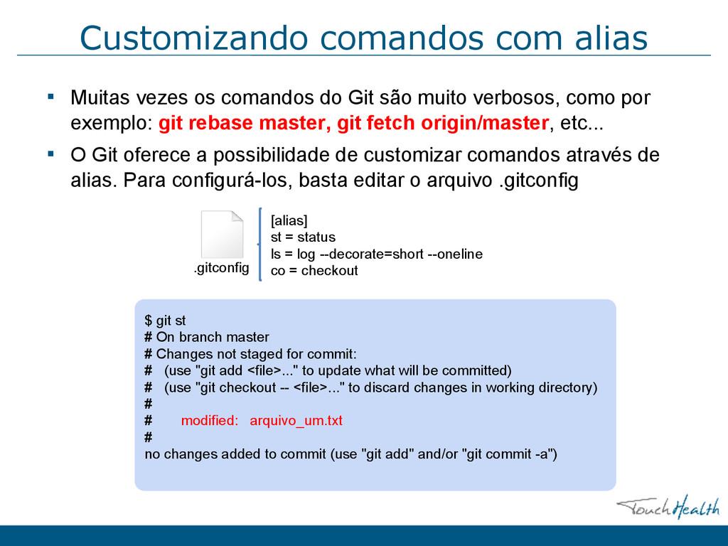 Customizando comandos com alias ▪ Muitas vezes ...