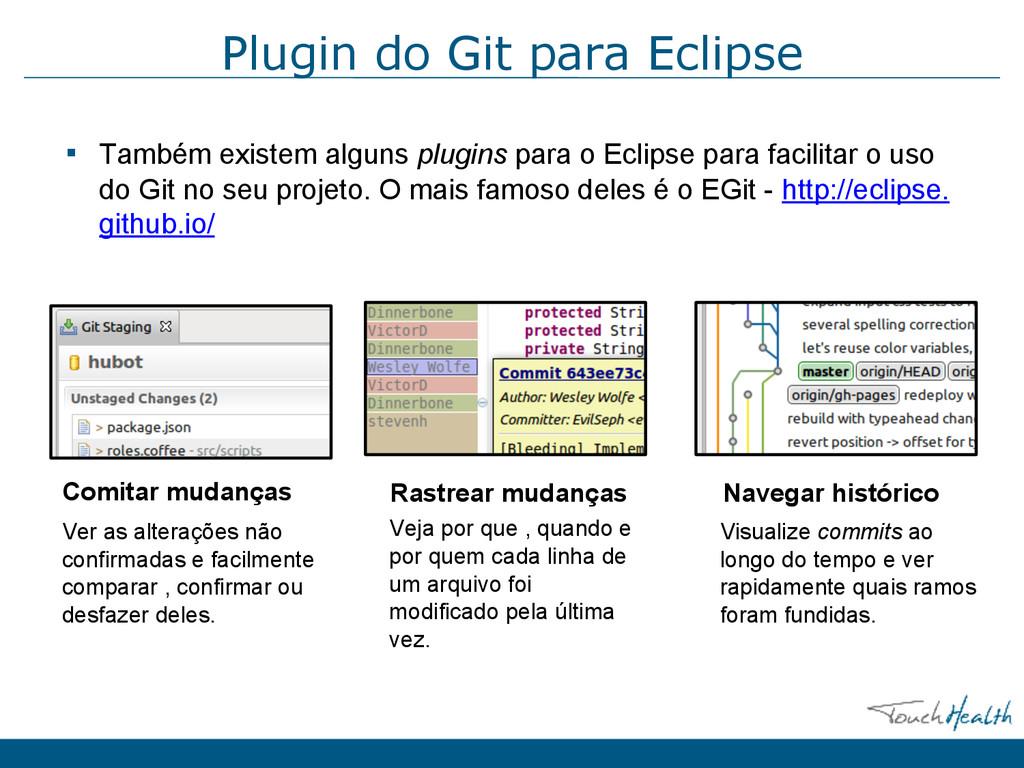 Plugin do Git para Eclipse ▪ Também existem alg...