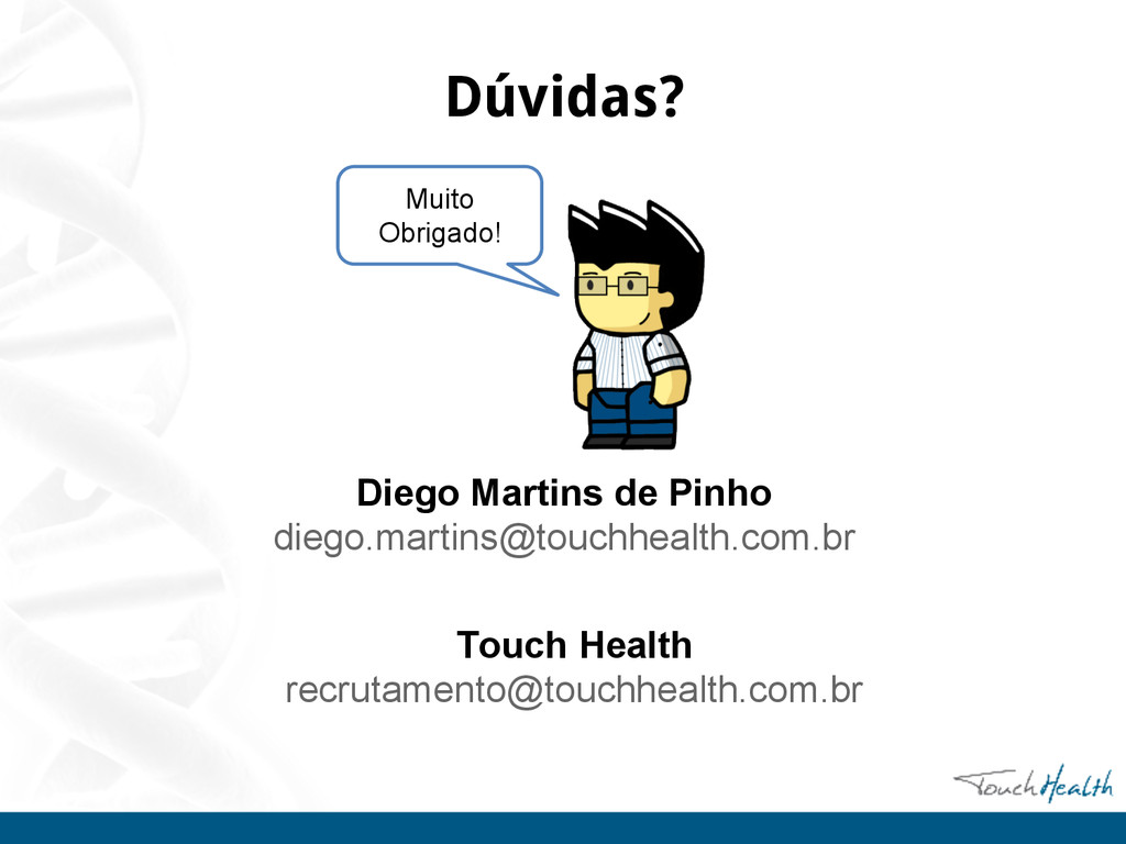 Dúvidas? Diego Martins de Pinho diego.martins@t...