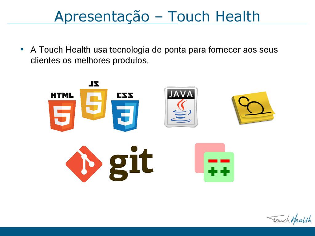 Apresentação – Touch Health ▪ A Touch Health us...