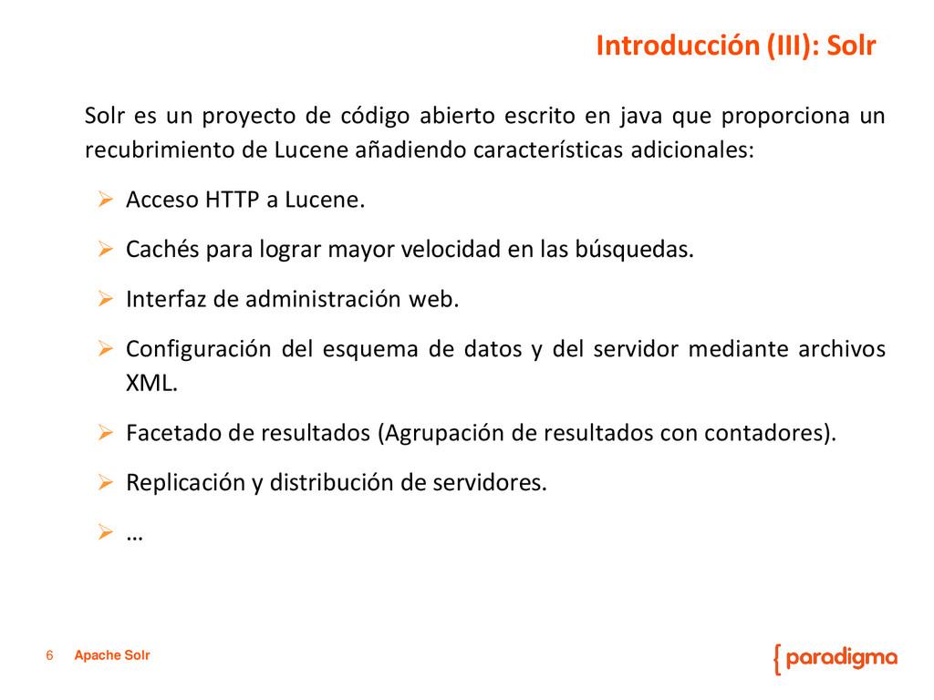 6 Apache Solr Solr es un proyecto de código abi...