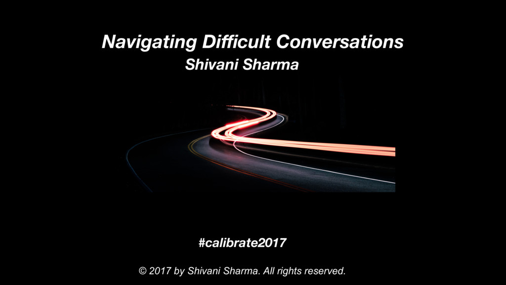 Navigating Difficult Conversations #calibrate2017...