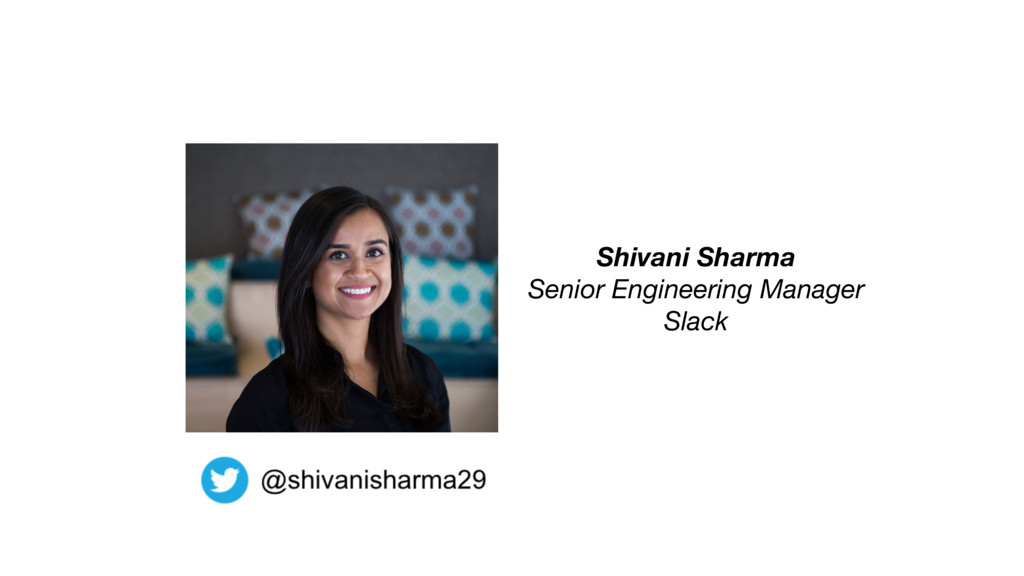 Shivani Sharma Senior Engineering Manager Slack