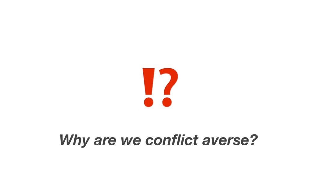 Why are we conflict averse?