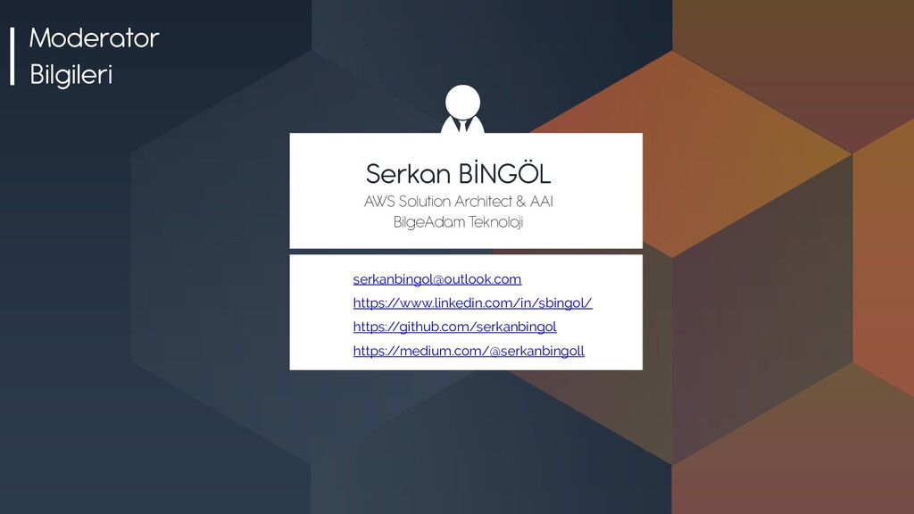 Moderator Bilgileri Serkan BİNGÖL AWS Solution ...