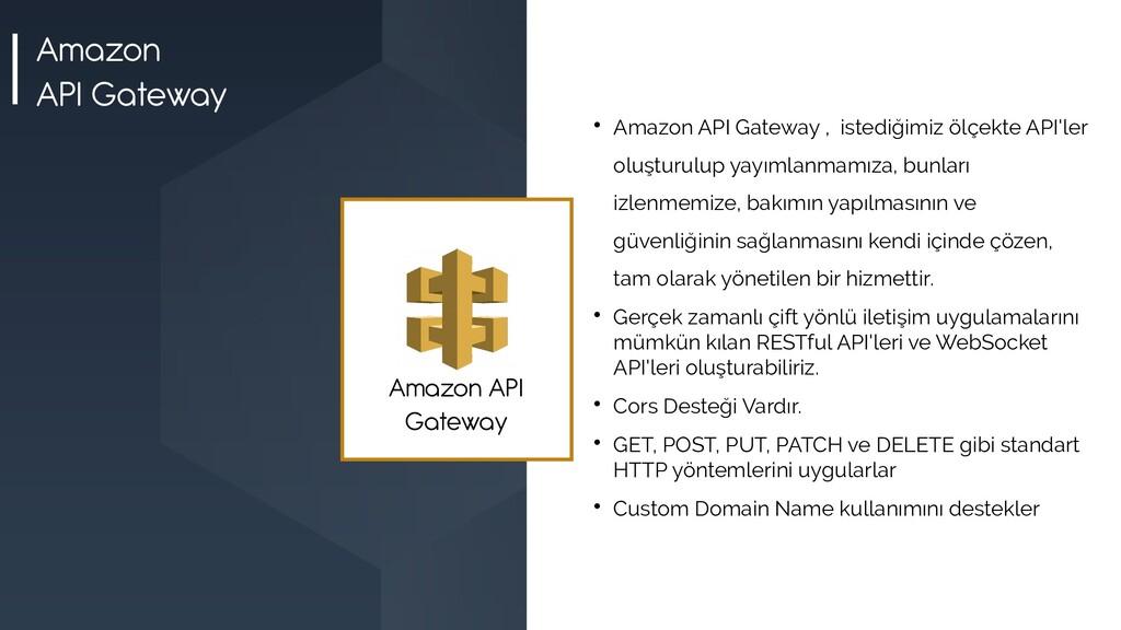  Amazon API Gateway , istediğimiz ölçekte API'...