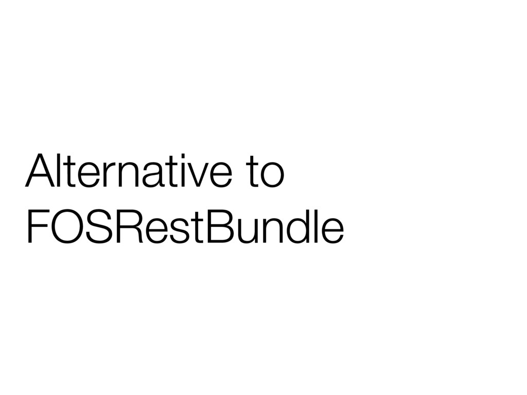 Alternative to FOSRestBundle