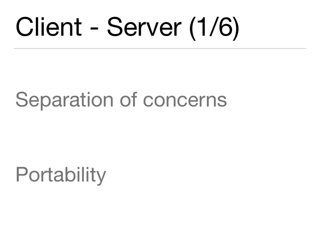 Client - Server (1/6) Separation of concerns  P...