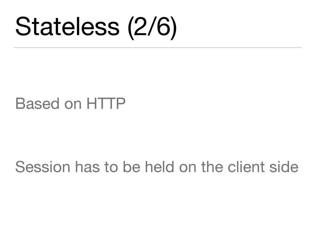 Stateless (2/6) Based on HTTP  Session has to b...