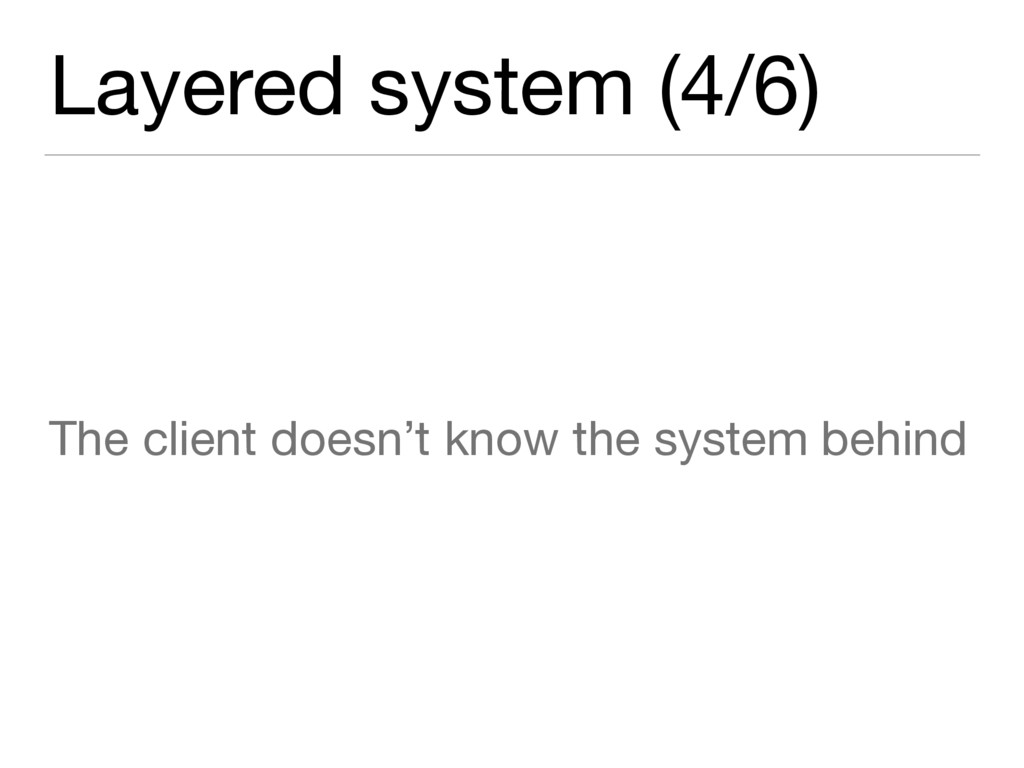 Layered system (4/6) The client doesn't know th...