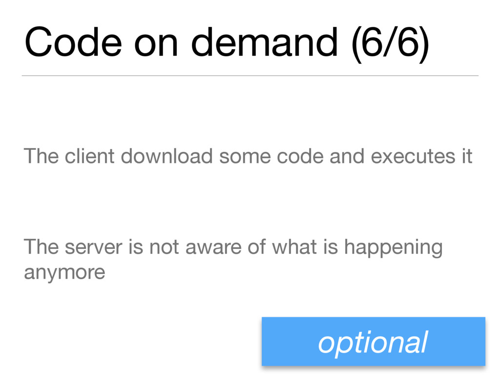 Code on demand (6/6) The client download some c...