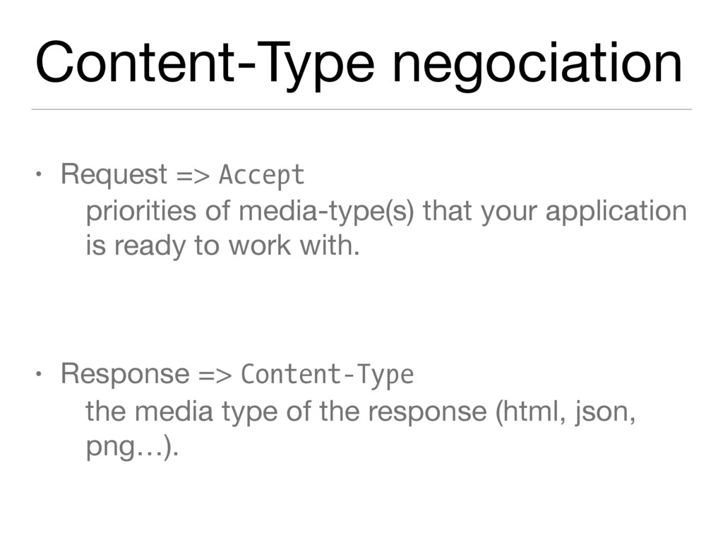 Content-Type negociation • Request => Accept pr...