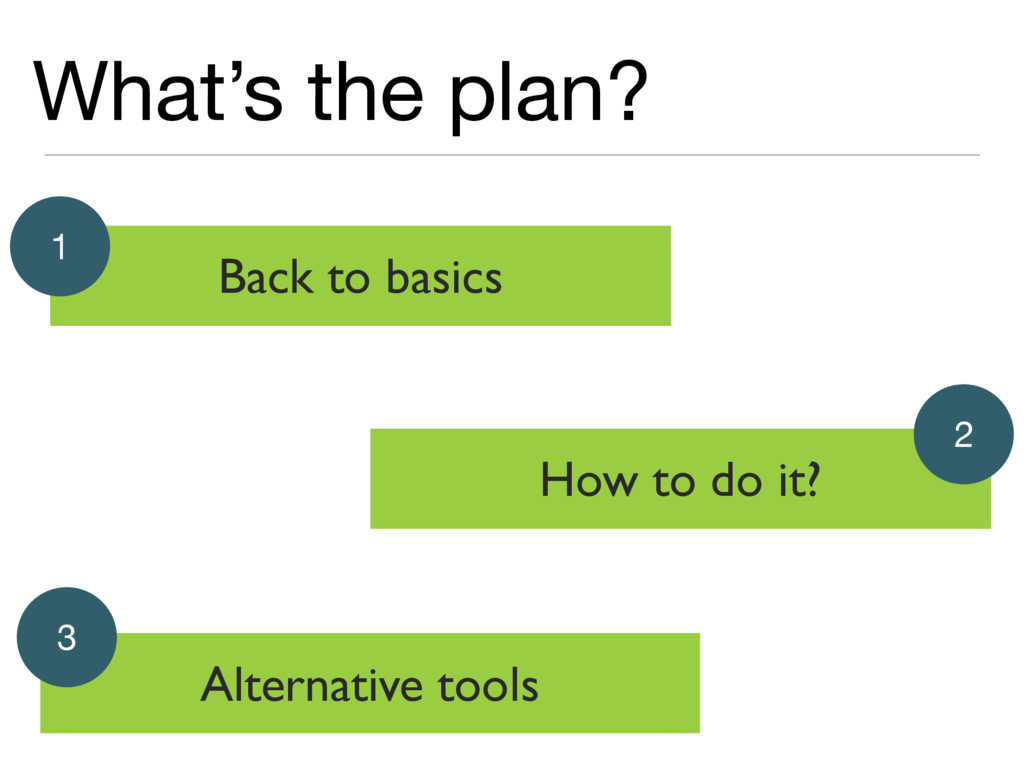 What's the plan? Back to basics 1 Alternative t...