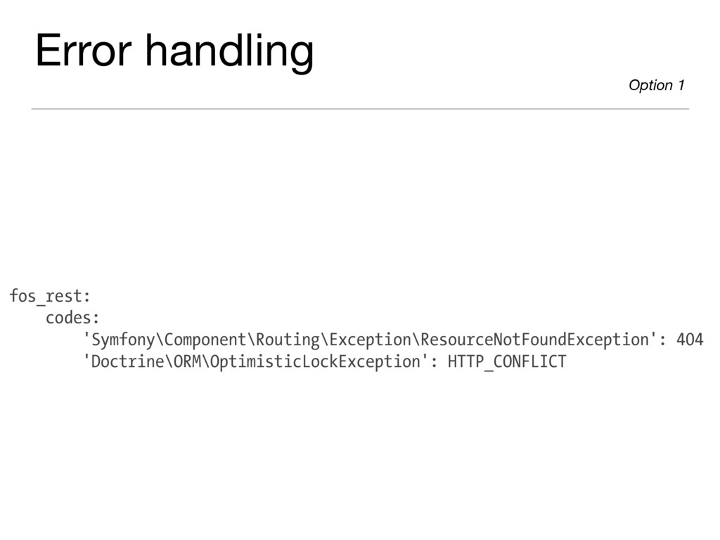 Error handling  Option 1 fos_rest: codes: 'Symf...