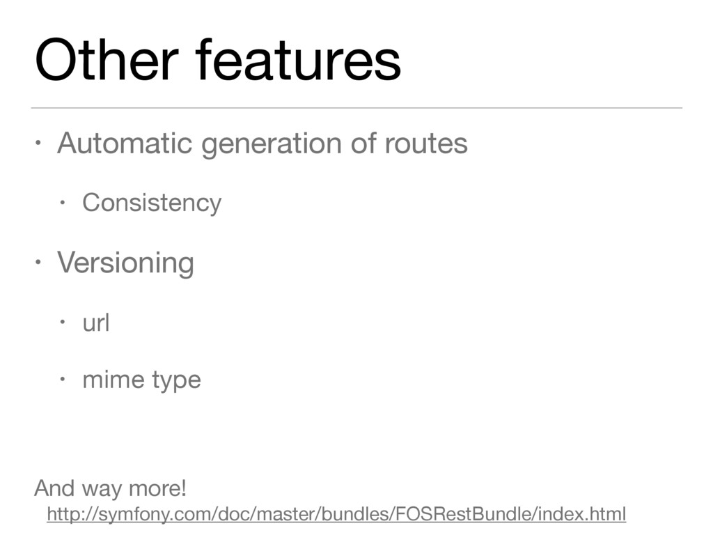Other features • Automatic generation of routes...