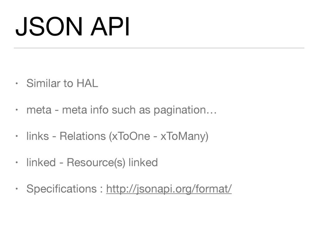 JSON API • Similar to HAL  • meta - meta info s...