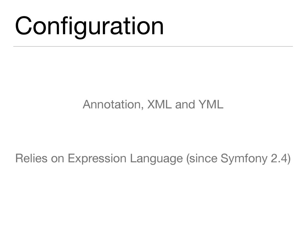 Configuration Annotation, XML and YML  Relies on...