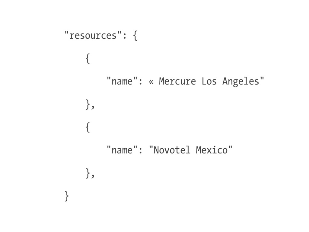 """""""resources"""": { { """"name"""": « Mercure Los Angeles""""..."""