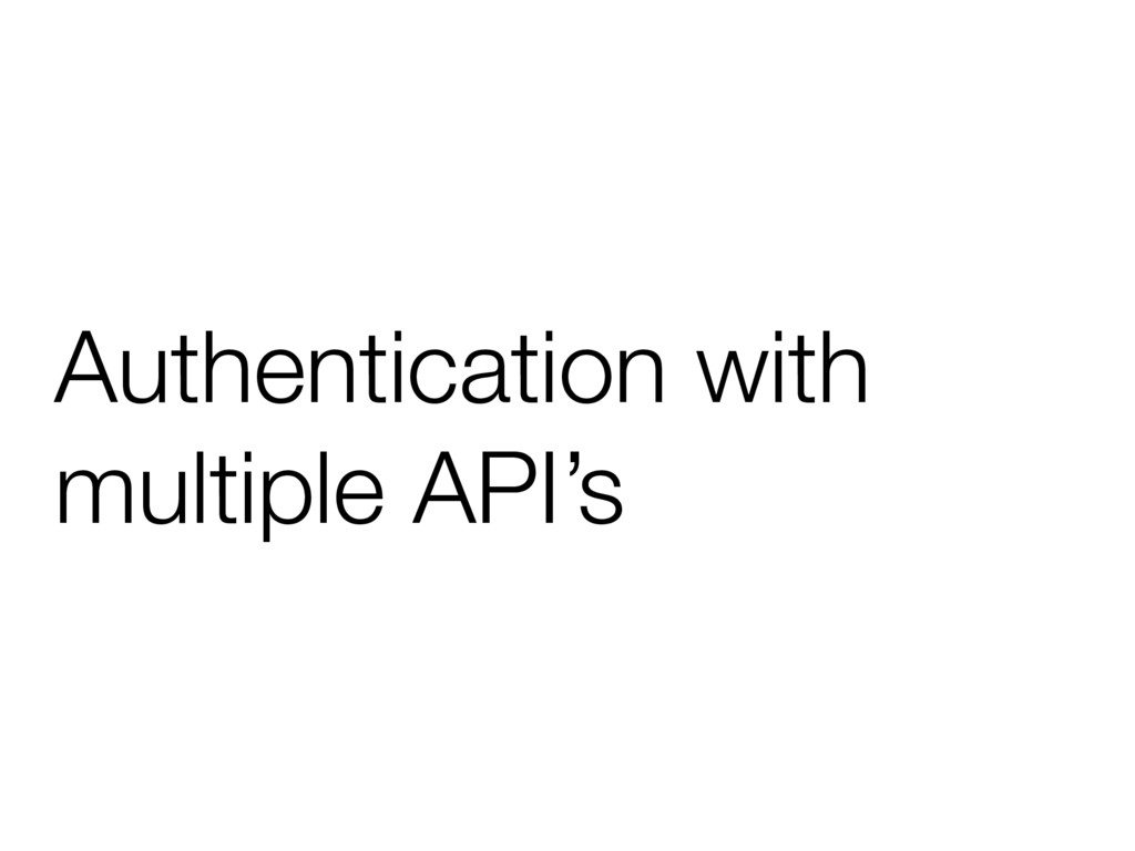 Authentication with multiple API's