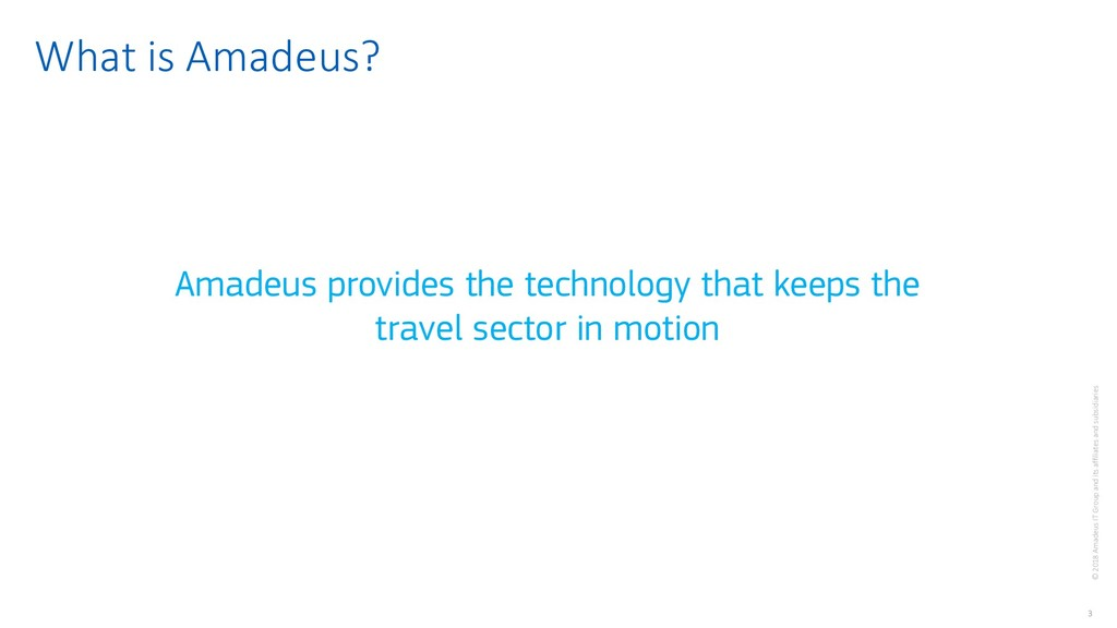 3 © 2018 Amadeus IT Group and its affiliates an...