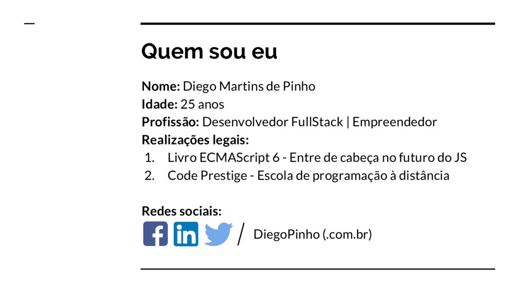 Quem sou eu Nome: Diego Martins de Pinho Idade:...