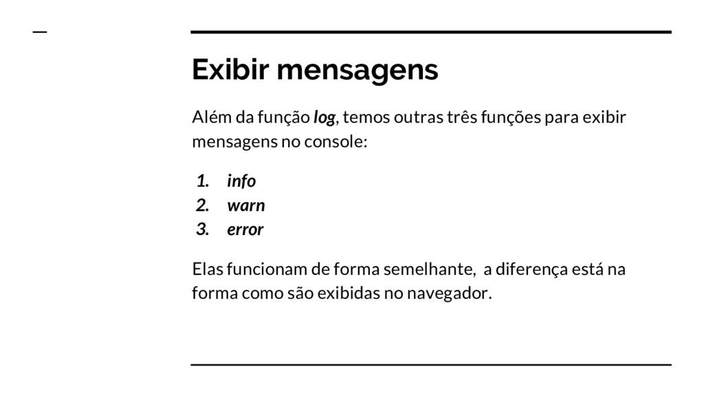 Exibir mensagens Além da função log, temos outr...