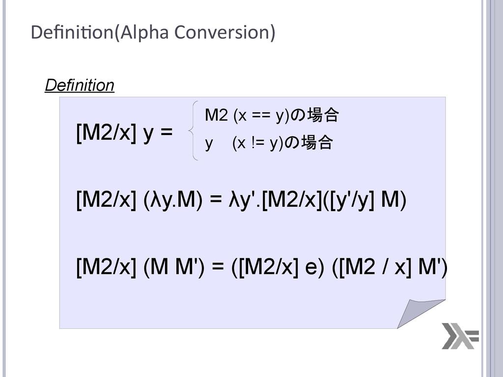 Definition(Alpha Conversion) [M2/x] y = [M2/x] ...