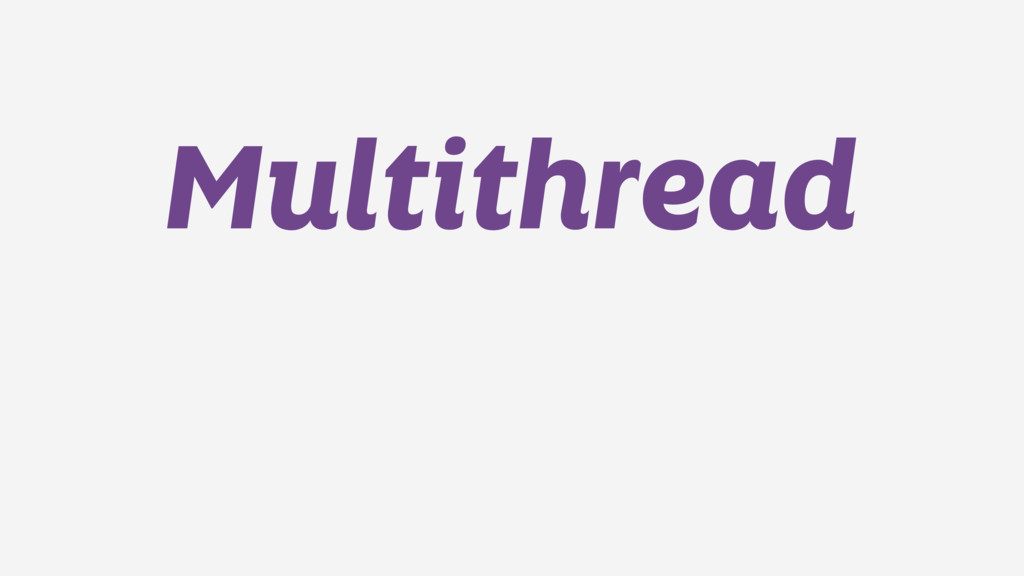 Multithread